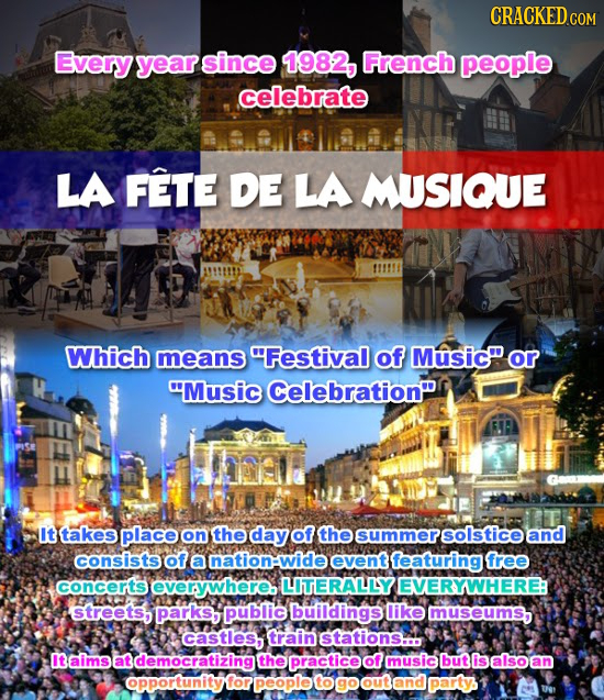 CRACKED c COM Every year since 1982, French people celebrate LA FETE DE LA MUSIQUE Which means Festival of Music or Music Celebration FI Ittakes pl