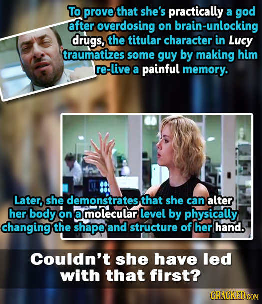 To prove that she's practically a god after overdosing on brain-unlocking drugs, the titular character in Lucy traumatizes some guy by making him re-l