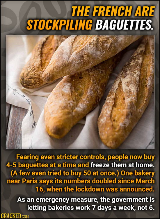 THE FRENCH ARE STOCKPILING BAGUETTES. Fearing even stricter controls, people now buy 4-5 baguettes at a time and freeze them at home. (A few even trie