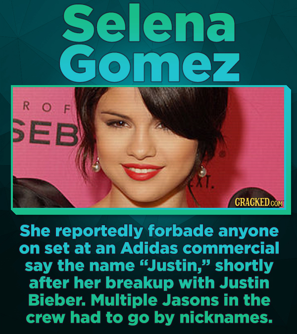 Selena Gomez ROF SEB CRACKEDCON She reportedly forbade anyone on set at an Adidas commercial say the name Justin, shortly after her breakup with Jus