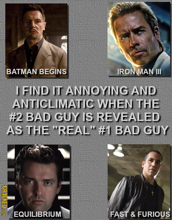 BATMAN BEGINS IRON MAN Ill I FIND IT ANNOYING AND ANTICLIMATIC WHEN THE #2 BAD GUY IS REVEALED As THe REAL#1 BAD GUY CRAGKED CON IRRIUM FAST & FURIO