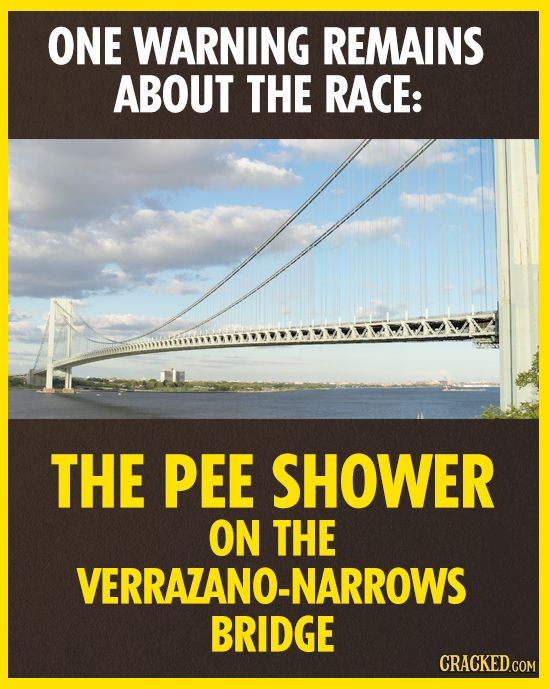 ONE WARNING REMAINS ABOUT THE RACE: THE PEE SHOWER ON THE VERRAZANO-NARROWS BRIDGE CRACKED.COM