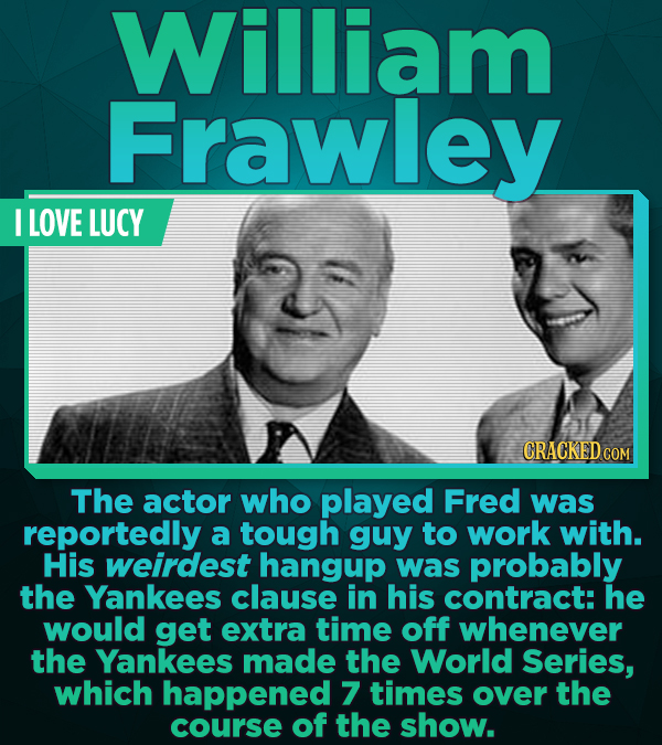William Frawley I LOVE LUCY CRACKED COM The actor who played Fred was reportedly a tough guy to work with. His weirdest hangup was probably the Yankee