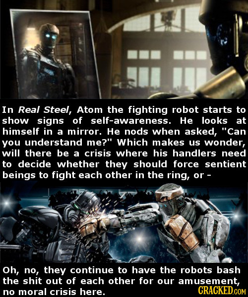In Real Steel, Atom the fighting robot starts to show signs of self-awareness. He looks at himself in a mirror. He nods when asked, Can you understan