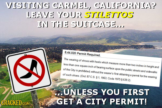 VISITING CARMEL CALTFORNTA? LEAVE YOUR STILETTOS IN THE SUITCASE.. 8.44.020 Permit Required. The weaning of shoes wlth heels which measure less more t