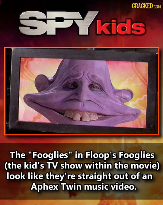 SPYkids kids The Fooglies in Floop's Fooglies (the kid's TV show within the movie) look like they're straight out of an Aphex Twin music video.