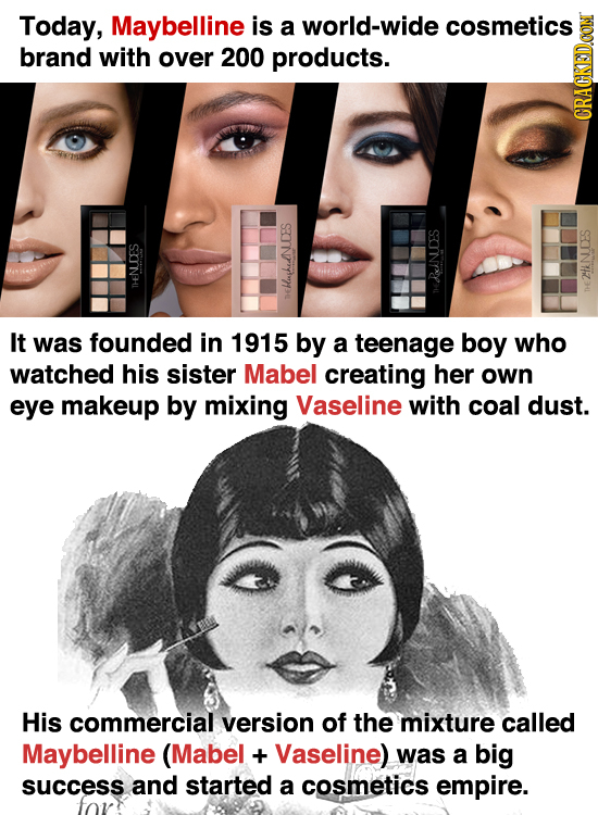 Today, Maybelline is a world-wide cosmetics brand with over 200 products. GRAUIN B 2NDES DHek It was founded in 1915 by a teenage boy who watched his