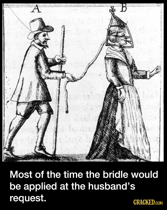 A Most of the time the bridle would be applied at the husband's request. CRACKED.COM