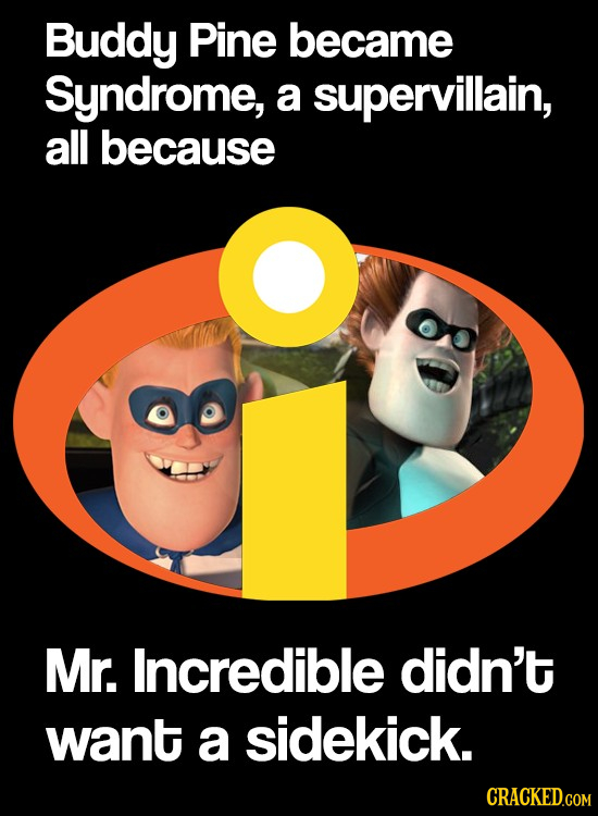 Buddy Pine became Syndrome, a supervillain, all because Mr. Incredible didn't want a sidekick. CRACKED.COM