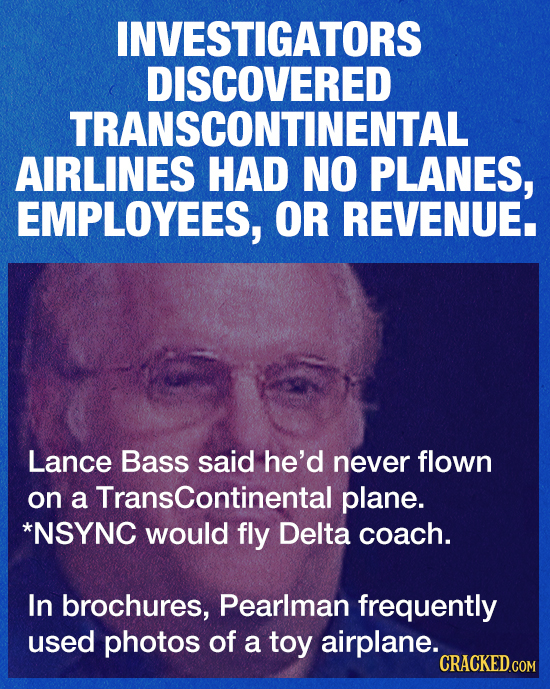 INVESTIGATORS DISCOVERED TRANSCONTINENTAL AIRLINES HAD NO PLANES, EMPLOYEES, OR REVENUE. Lance Bass said he'd never flown on a Transcontinental plane.