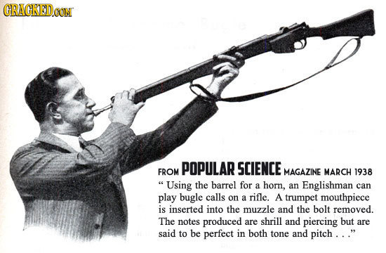 POPULAR SCIENCE FROM MAGAZINE MARCH 1938 Using the barrel for a horn, an Englishman can play bugle calls on a rifle. A trumpet mouthpiece is inserted