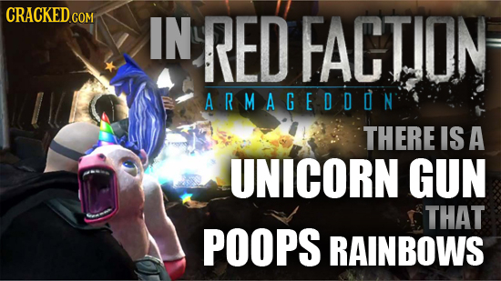 CRACKED COM IN RED FACTION ARMAGEDOON THERE IS A UNICORN GUN THAT POOPS RAINBOWS