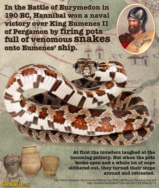 In the Battle of Eurymedon in 190 BC, Hannibal won a naval victory over King Eumenes II of Pergamon by firing pots full of venomous snakes onto Eumene