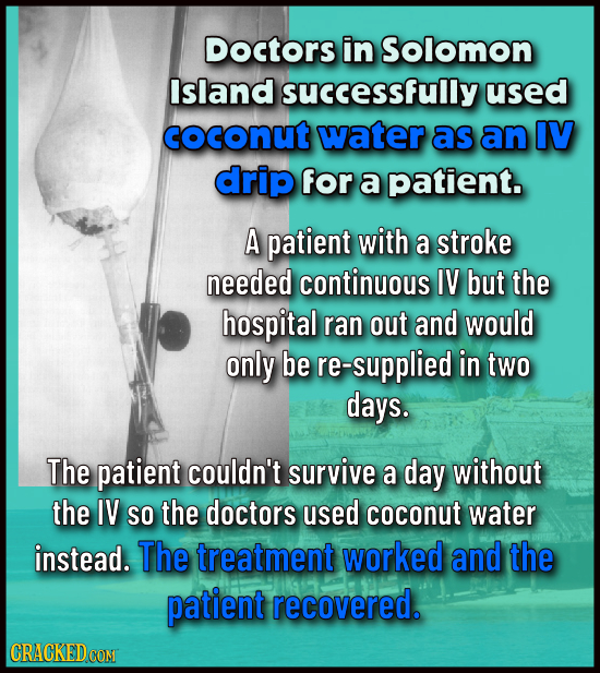 Doctors in Solomon Island successfully used cocOnut water as an IV drip for a patient. A patient with a stroke needed continuous IV but the hospital r