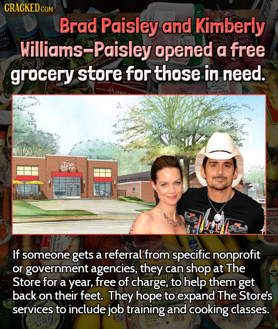 CRACKEDcO COM Brad Paisley and Kimberly Williams-Paisley opened a free grocery store for those in need. The STore If someone gets a referral from spec