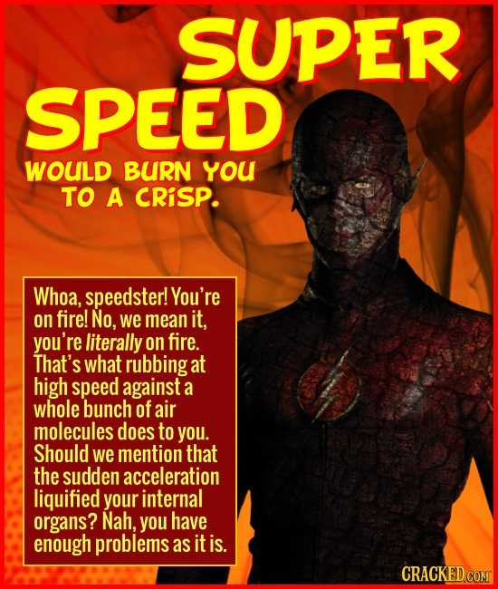 SUPER SPEED WOULD BURN YOU TO A CRISP. Whoa, speedster! You're on fire! No, We mean it, you're literally on fire. That's what rubbing at high speed ag