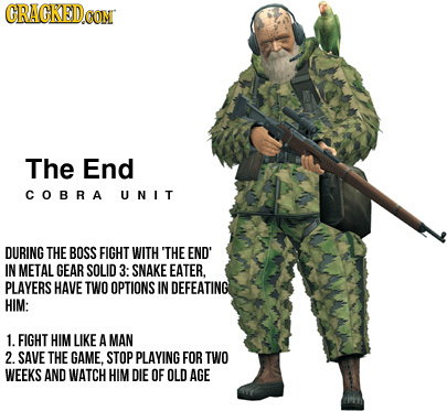 CRACKEDCON The End COBRA U NIT DURING THE BOSS FIGHT WITH 'THE END' IN METAL GEAR SOLID 3: SNAKE EATER, PLAYERS HAVE TWO OPTIONS IN DEFEATING HIM: 1.