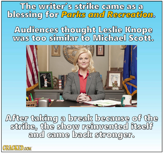 The writer's strike came as a blessing for Parks and Recreation. Audiences thought Leslie Knope was too similar to Michael Scott. After taking a break
