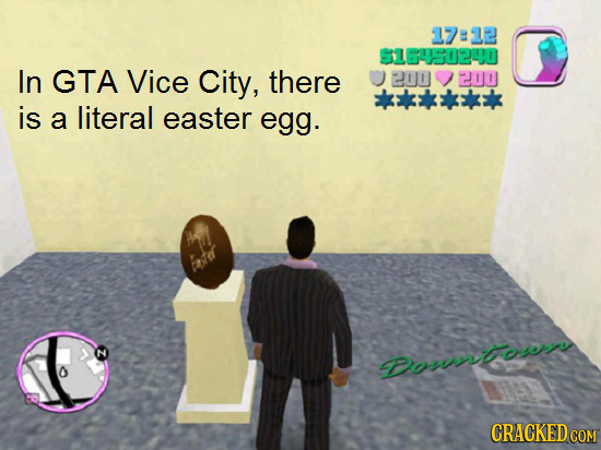 17:32 916450240 In GTA Vice City, there 200 200 is a literal easter egg. Do DDowto