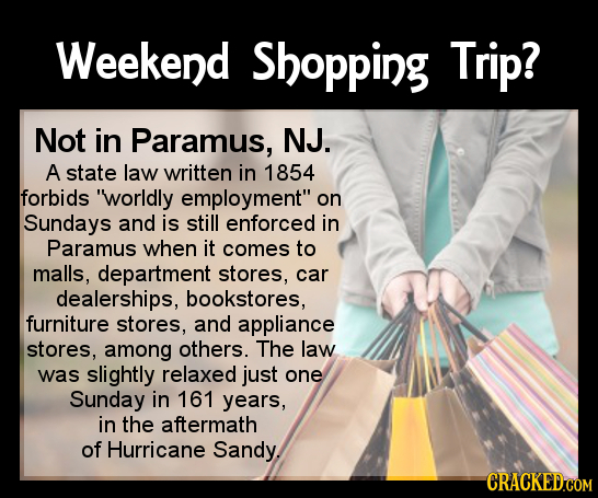 Weekend Shopping Trip? Not in Paramus, NJ. A state law written in 1854 forbids worldly employment on Sundays and is still enforced in Paramus when i