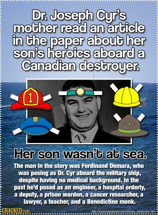 Dr. Joseph Cyr's mother read an article in the paper about her son's heroics aboard a Canadian destroyer. 1 Her son wasn't at sea. The man in the stor
