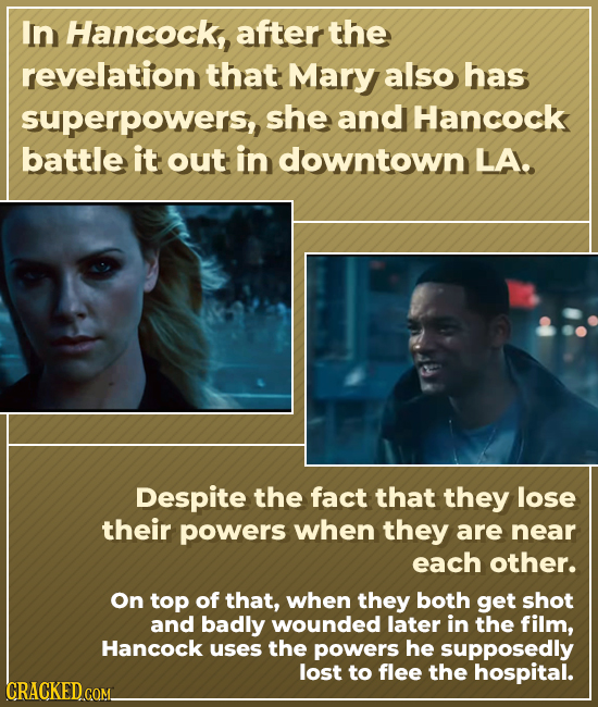 In Hancock, after the revelation that Mary also has superpowers,, she and Hancock battle it out: in downtown LA. Despite the fact that they lose their
