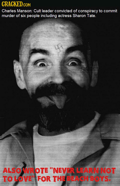 Charles Manson: Cult leader convicted of conspiracy to commit murder of six people including actress Sharon Tate. ALSO wRoTe NEVER LEARN NOT TO LOVE'