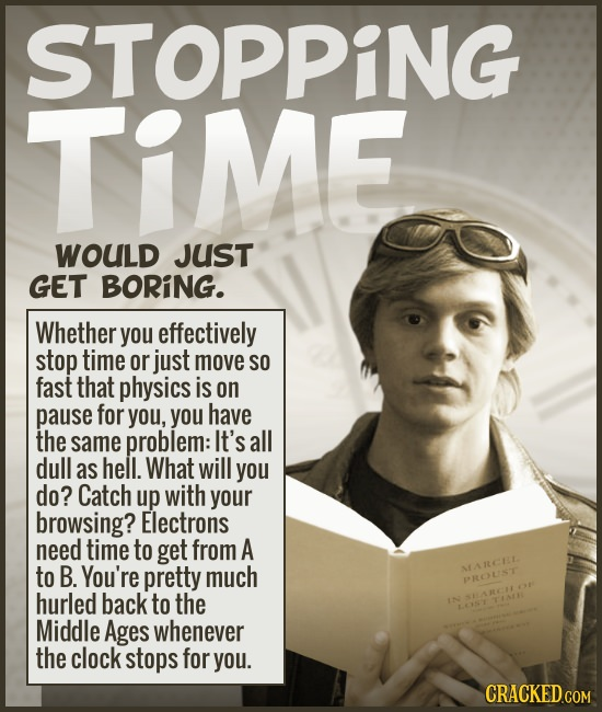 STOPPING TIME WOULD JUST GET BORiNG. Whether you effectively stop time or just move SO fast that physics is on pause for you, you have the same proble