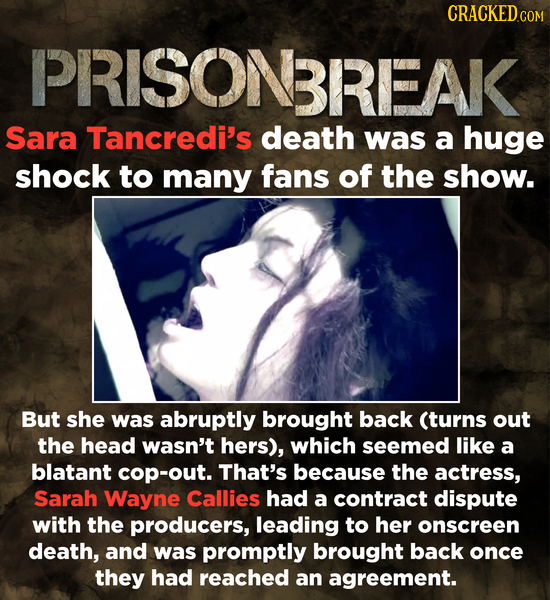 CRACKEDC COM PRISON BREAK Sara Tancredi's death was a huge shock to many fans of the show. But she was abruptly brought back (turns out the head wasn'