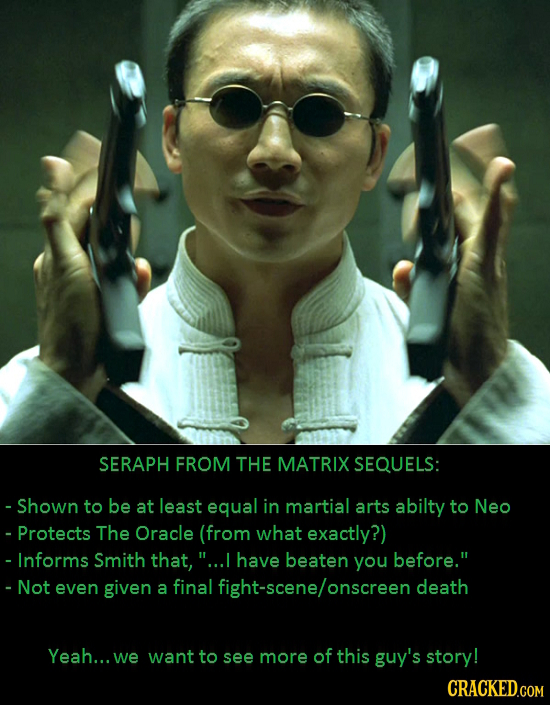 SERAPH FROM THE MATRIX SEQUELS: - Shown to be at least equal in martial arts abilty to Neo - Protects The Oracle (from what exactly?) - Informs Smith