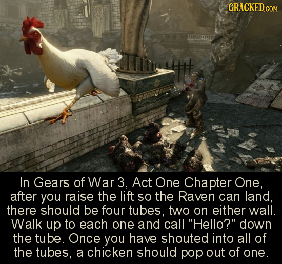 CRACKED COM In Gears of War 3, Act One Chapter One, after you raise the lift So the Raven can land, there should be four tubes, two on either wall. Wa