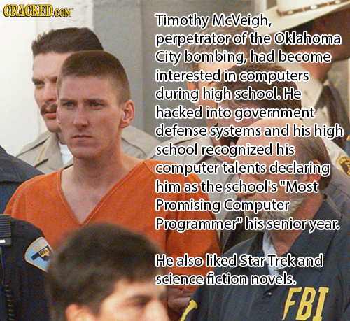 CRACKEDCON Timothy MeVeigh, perpetrator of the Oklahoma City bombing, had become interested in computers during high school. He hacked into government