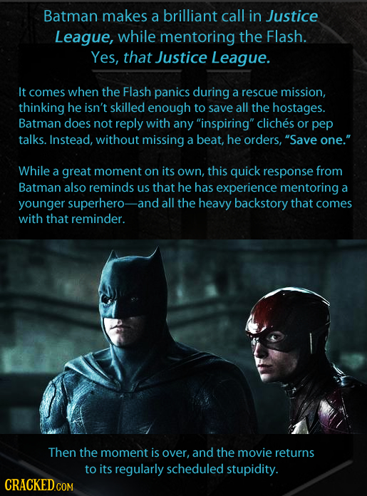 Batman makes a brilliant call in Justice League, while mentoring the Flash. Yes, that Justice League. It comes when the Flash panics during a rescue m