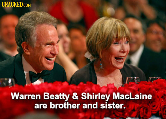 CRACKED.COM Warren Beatty & Shirley MacLaine are brother and sister.