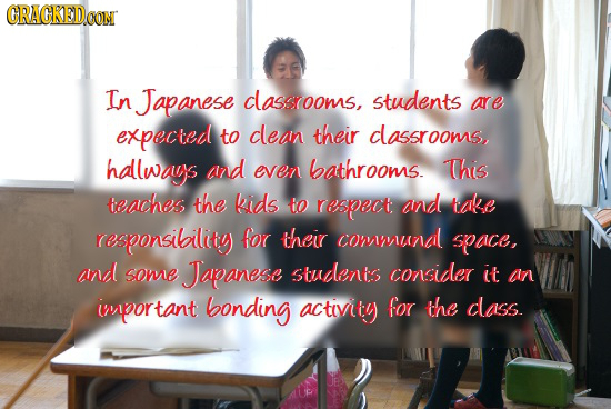 ORACKEDCON In Japanese classrooms, students are expected to clean their dlassrooms, hallways azd even bathrooms. This teaches the kids to respect: and