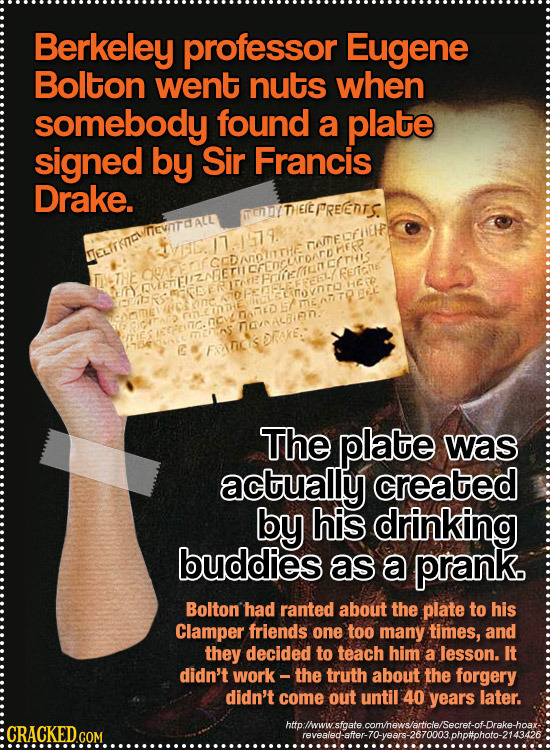 Berkeley professor Eugene Bolton went nuts when somebody found a plate signed by Sir Francis Drake. FtTEIPREEDTS. TATECFHEIF HER FEinE cc NOALFIN E Th