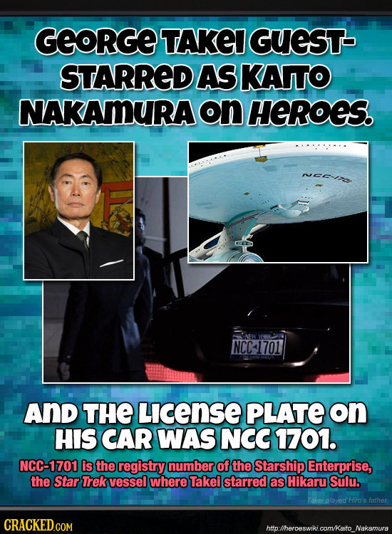 GEORGE TAKEI GUEST- STARRED AS KAITO NAKAMURA on HEROES. wac-io SNEW JGRE NCC1701 AND THE License PLATE on HIS CAR WAS NCC 1701. NCC-1701 is the regis