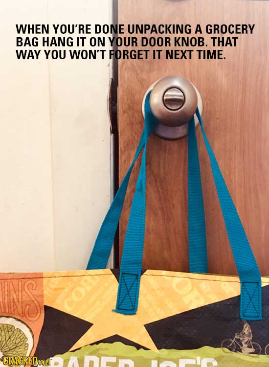 WHEN YOU'RE DONE UNPACKING A GROCERY BAG HANG IT ON YOUR DOOR KNOB. THAT WAY YOU WON'T FORGET IT NEXT TIME. NS CRACKEDCO