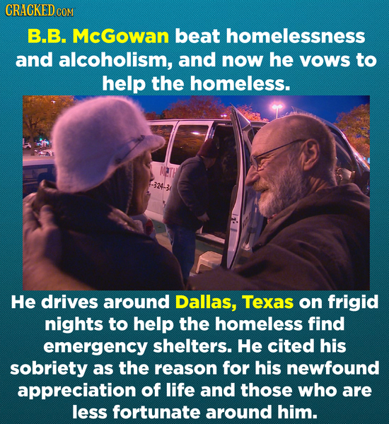 CRACKEDC COM B.B. McGowan beat homelessness and alcoholism, and now he vows to help the homeless. -324-3 He drives around Dallas, Texas on frigid nigh
