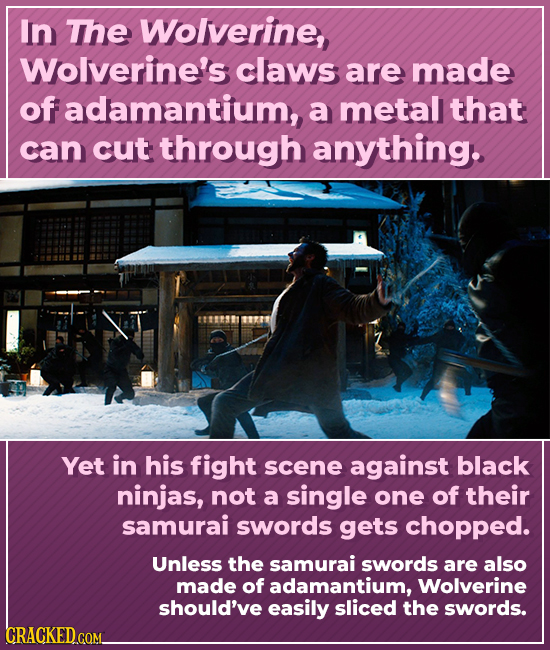 In The Wolverine, Wolverine's claws are made of adamantium, a metal that can cut through anything. Yet in his fight scene against black ninjas, not a
