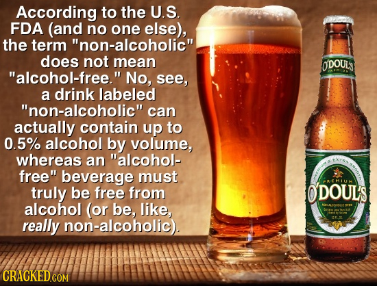 According to the U.S. FDA (and no one else), the term non-alcoholic does not mean ODOUL'S alcohol-free. No, see, a drink labeled non-alcoholic c