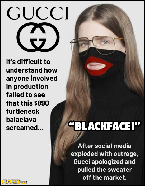 GUCCI It's difficult to understand how anyone involved in production failed to see that this $890 turtleneck balaclava BLACKFACE! screamed... After