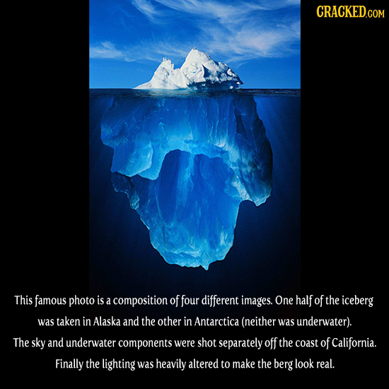 CRACKEDG COM This famous photo is a composition offour different images. One half of the iceberg was taken in Alaska and the other in Antarctica (neit