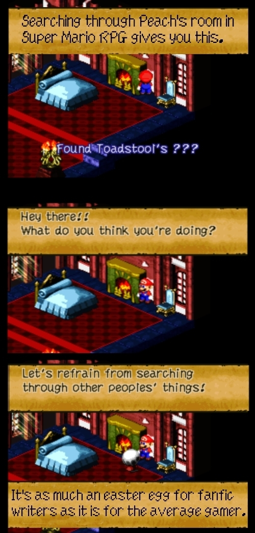Searc.hing through Peach's room in Super hlario RPG gives you this. Found Toadstool's ??? Hey there! What do you think you're doing? Let's refrain fro