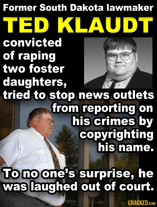 Former South Dakota lawmaker TED KLAUDT convicted of raping two foster daughters, tried to stop news outlets from reporting on his crimes by copyright