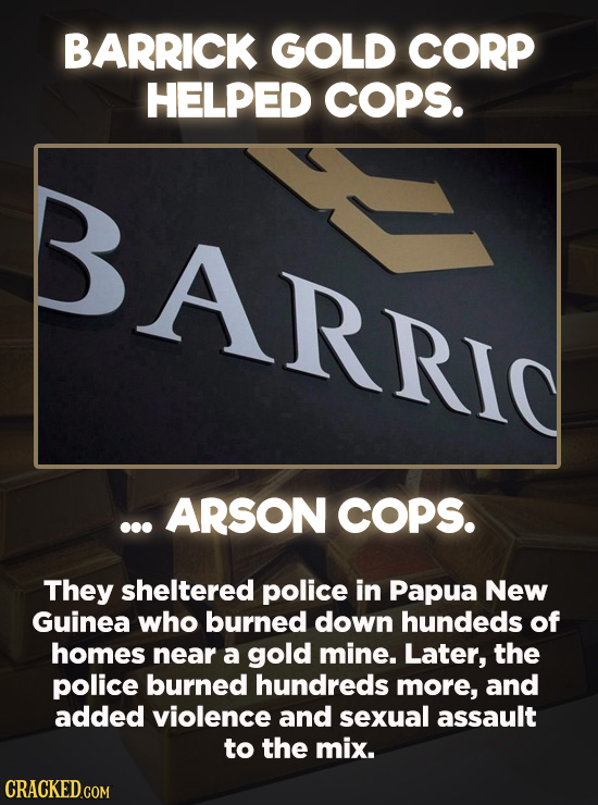 Evil Things Huge Companies Have Done - In 2009, Canadian mining company Berrick Gold Corporation supplied shelter and supplies to a local Papua New Gu