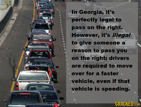 In Georgia, it's perfectly legal to pass on the right. However, it's illegal to give someone a reason to pass you on the right; drivers are required t