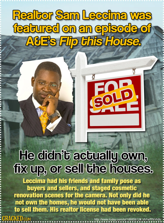 Realtor Sam Leccima was featured on an episode of AEE'S Flip this House. FOD SOLD ULC He didn't actually OWN, fix up, or sell the houses. Leccima had