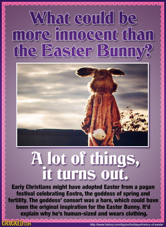 What could be more innocent than the Easter Bunny? A lot of things, it turns out. Early Christians might have adopted Easter from a pagan festival cel