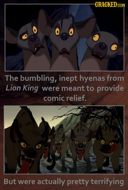 -RACKED COM The bumbling, inept hyenas from Lion King were meant to provide comic relief. But were actually pretty terrifying